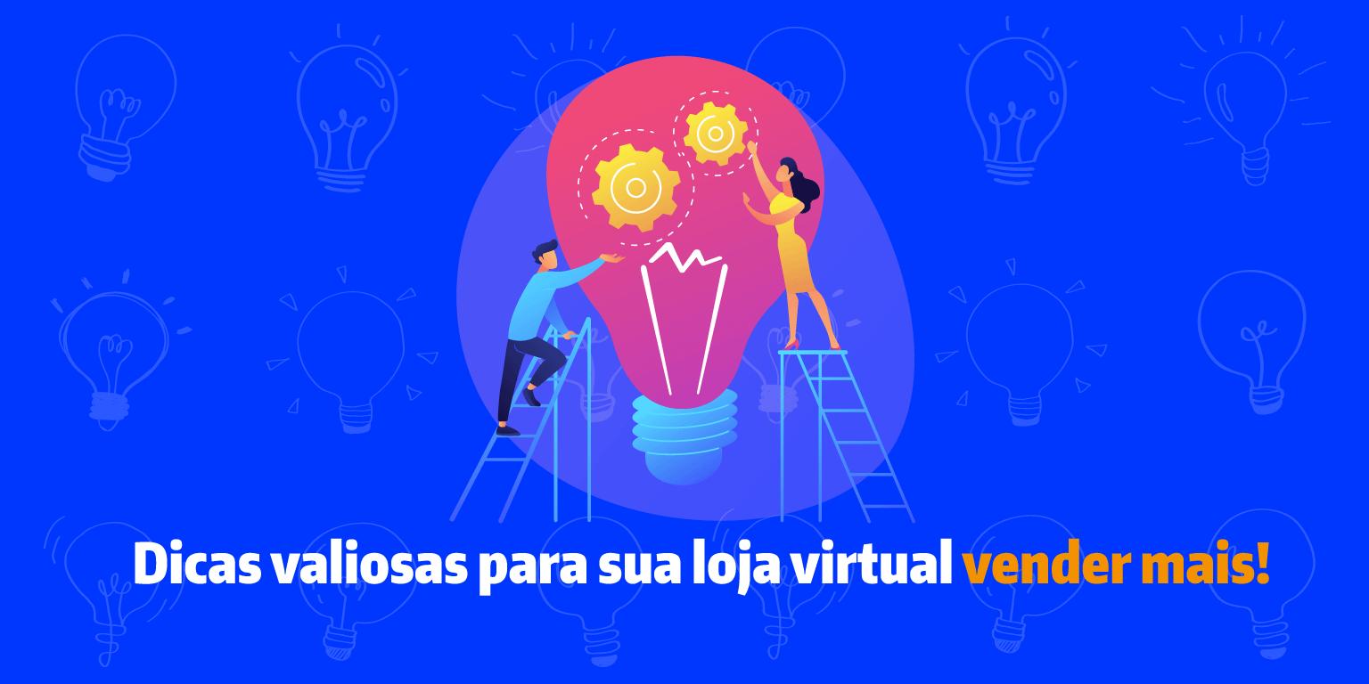 Dicas valiosas para sua loja virtual vender mais!